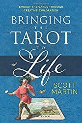Bringing the Tarot to Life: Embody the Cards Through Creative Exploration by Scott Martin