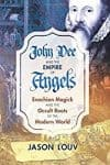 John Dee and the Empire of Angels, by Jason Louv