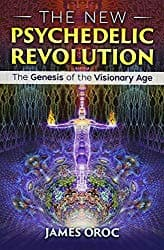 The New Psychedelic Revolution by James Oroc