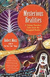 Mysterious Realities by Robert Moss