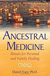 Ancestral Medicine: Rituals for Personal and Family Healing by David Foor, Ph.D.