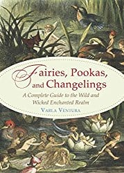 Fairies, Pookas, and Changelings, by Varla Ventura