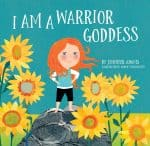 I Am a Warrior Goddess, by Jennifer Adams