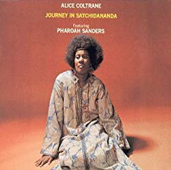 Journey in Satchidananda, by Alice Coltrane, featuring Pharoah Sanders