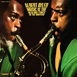 Music is the Healing Force of the Universe, by Albert Ayler