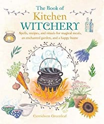 The Book of Kitchen Witchery, by Cerridwen Greenleaf