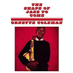 The Shape of Jazz to Come, by Ornette Coleman