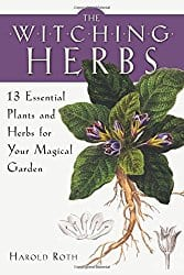 The Witching Herbs: 13 Essential Plants and Herbs for Your Magical Garden, by Harold Roth