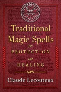 Traditional Magic Spells for Protection and Healing, by Claude Lecouteux