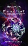 Advancing the Witches' Craft, by Marcus F Griffin