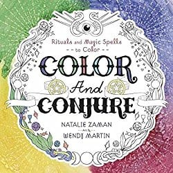 Color and Conjure: Rituals & Magic Spells to Color, by Natalie Zaman and Wendy Martin