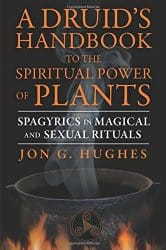 A Druid's Handbook to the Spiritual Power of Plants, by Jon G Hughes