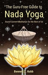 The Guru-Free Guide to Nada Yoga, by Bennett Z. Kobb