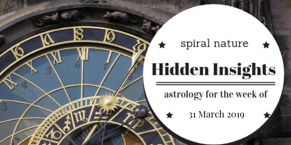 Hidden Insights: astrology for the week of 31 March 2019