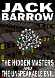The Hidden Masters and the Unspeakable Evil, by Jack Barrow