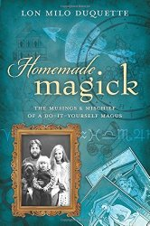Homemade Magick, by Lon Milo DuQuette