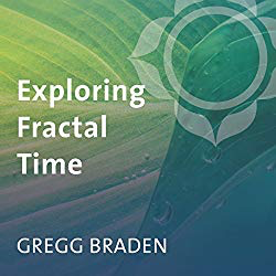 Exploring Fractal Time by Gregg Braden