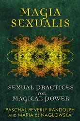 Magia Sexualis, by Paschal Beverly Randolph and Maria de Naglowska