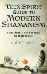Teen Spirit Guide to Modern Shamanism, by S Kelley Harrell
