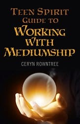 Teen Spirit Guide to Working with Mediumship, by Ceryn Rowntree