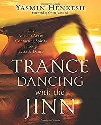 Trance Dancing with the Jinn, by Yasmin Henkesh
