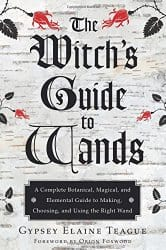 The Witch's Guide to Wands, by Gypsey Elaine Teague